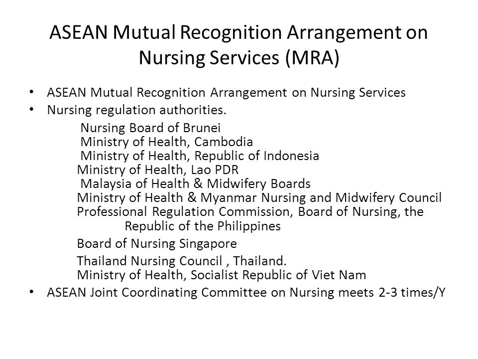 ASEAN Mutual Recognition Arrangement on Nursing Services (MRA) ASEAN Mutual Recognition Arrangement on Nursing Services Nursing regulation authorities