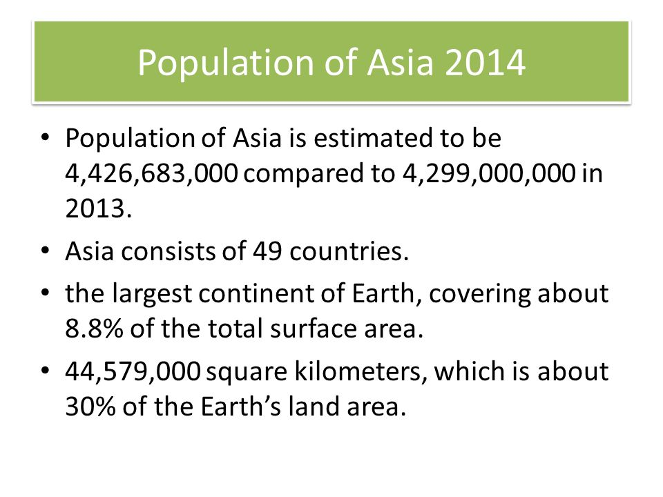 Population of Asia 2014 Population of Asia is estimated to be 4,426,683,000 compared to 4,299,000,000 in 2013. Asia consists of 49 countries. the larg