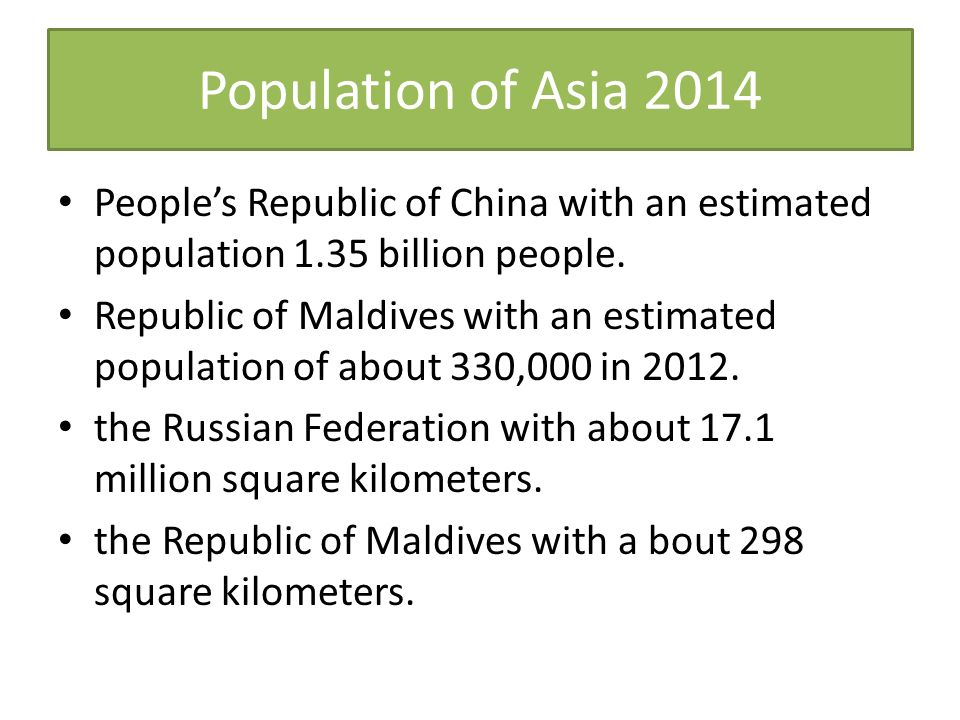 Population of Asia 2014 People's Republic of China with an estimated population 1.35 billion people. Republic of Maldives with an estimated population