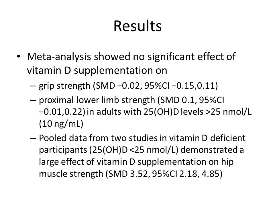 Results Meta-analysis showed no significant effect of vitamin D supplementation on – grip strength (SMD −0.02, 95%CI −0.15,0.11) – proximal lower limb