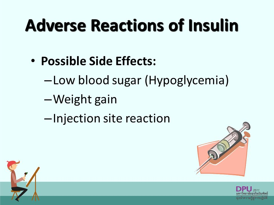 84 Adverse Reactions of Insulin Possible Side Effects: – Low blood sugar (Hypoglycemia) – Weight gain – Injection site reaction