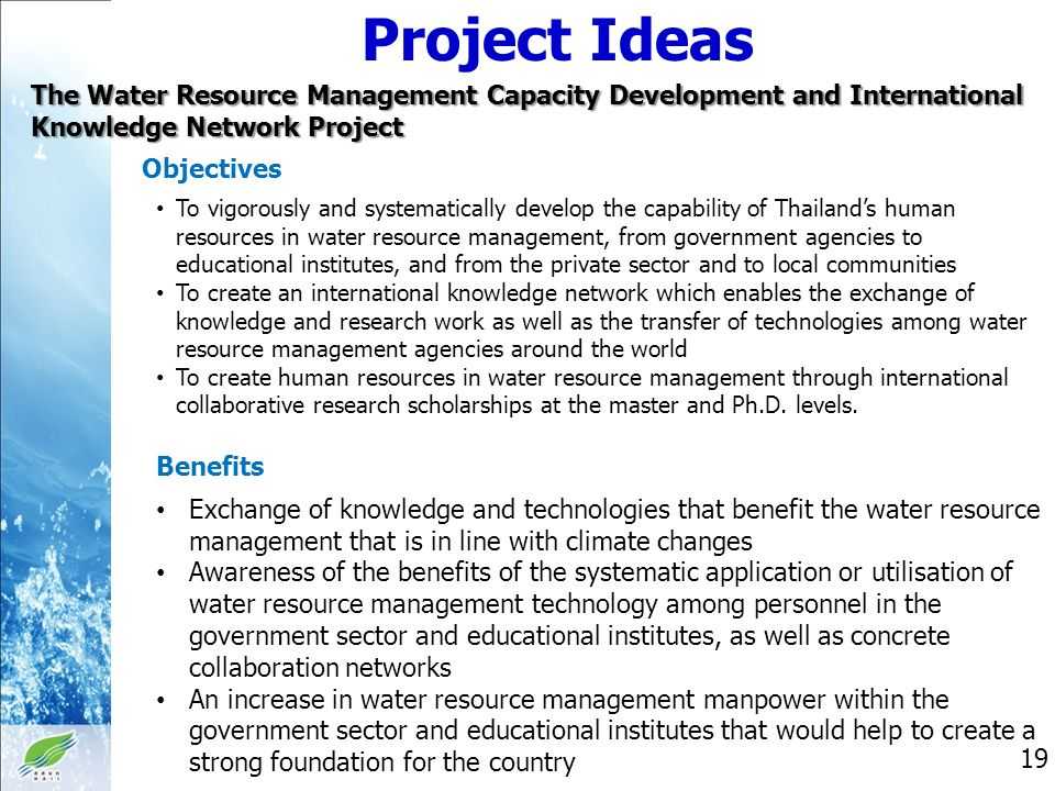 Project Ideas The Water Resource Management Capacity Development and International Knowledge Network Project Objectives Benefits 19 To vigorously and