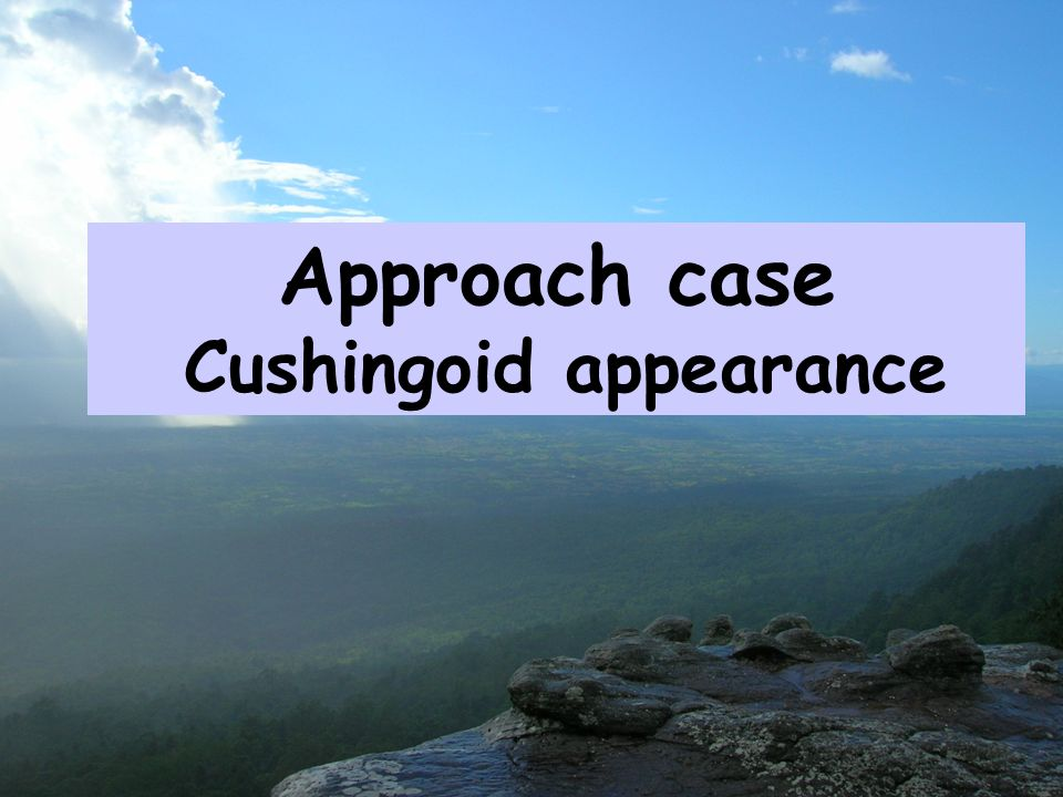 Approach case Cushingoid appearance