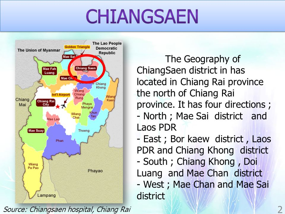 3 Locate : Location at 104 Moo 6 Wiang sub- district, Chiangsaen district, Chiang Rai Province Primary & Secondary care level Hospital size : 60 beds Hospital Staff : 229 persons Department : 10 Department