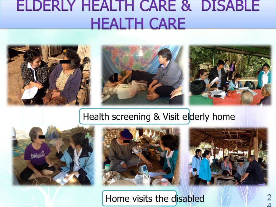 24 Health screening & Visit elderly home Home visits the disabled
