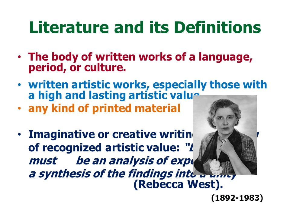 Literature and its Definitions The body of written works of a language, period, or culture.