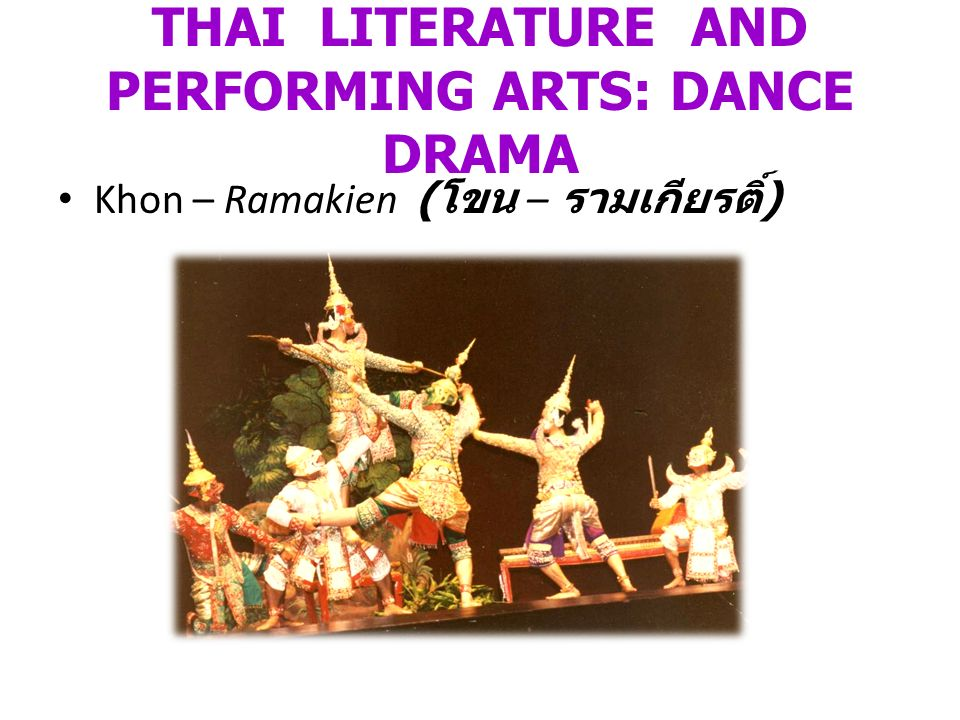 THAI LITERATURE AND PERFORMING ARTS: DANCE DRAMA Khon – Ramakien ( โขน – รามเกียรติ์ )