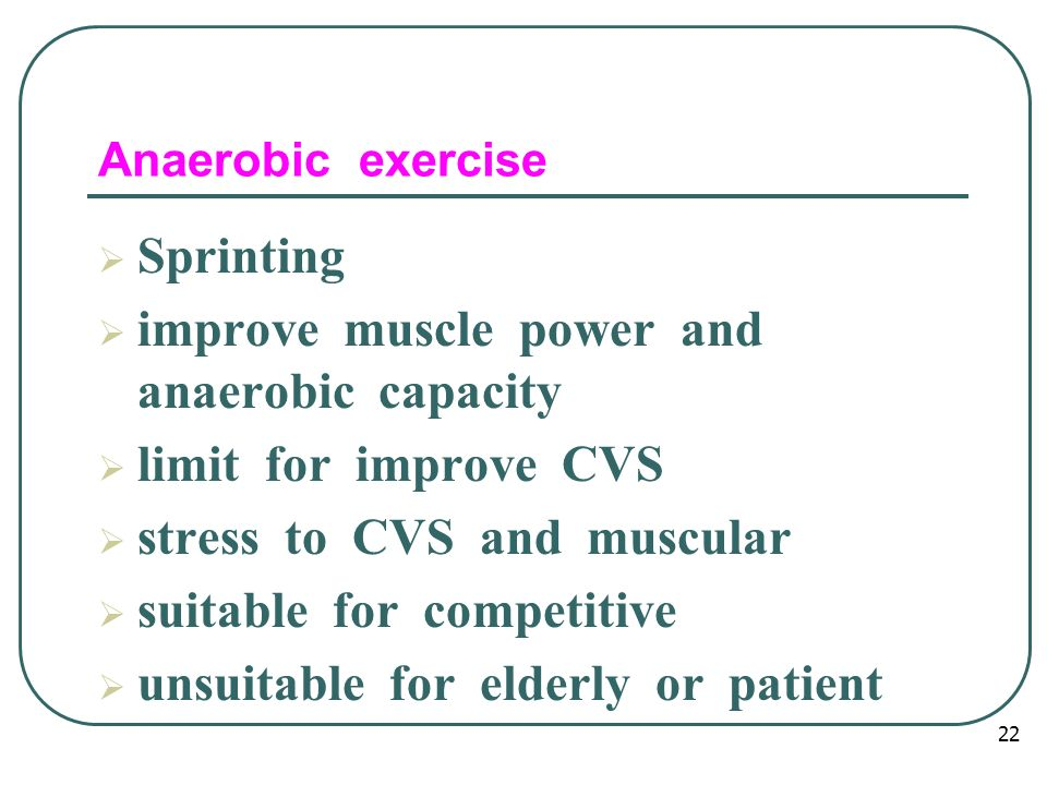 Resistance or weight training  Significant improving muscle strength and endurance  limit improve CVS fitness  same as anaerobic exercise 23