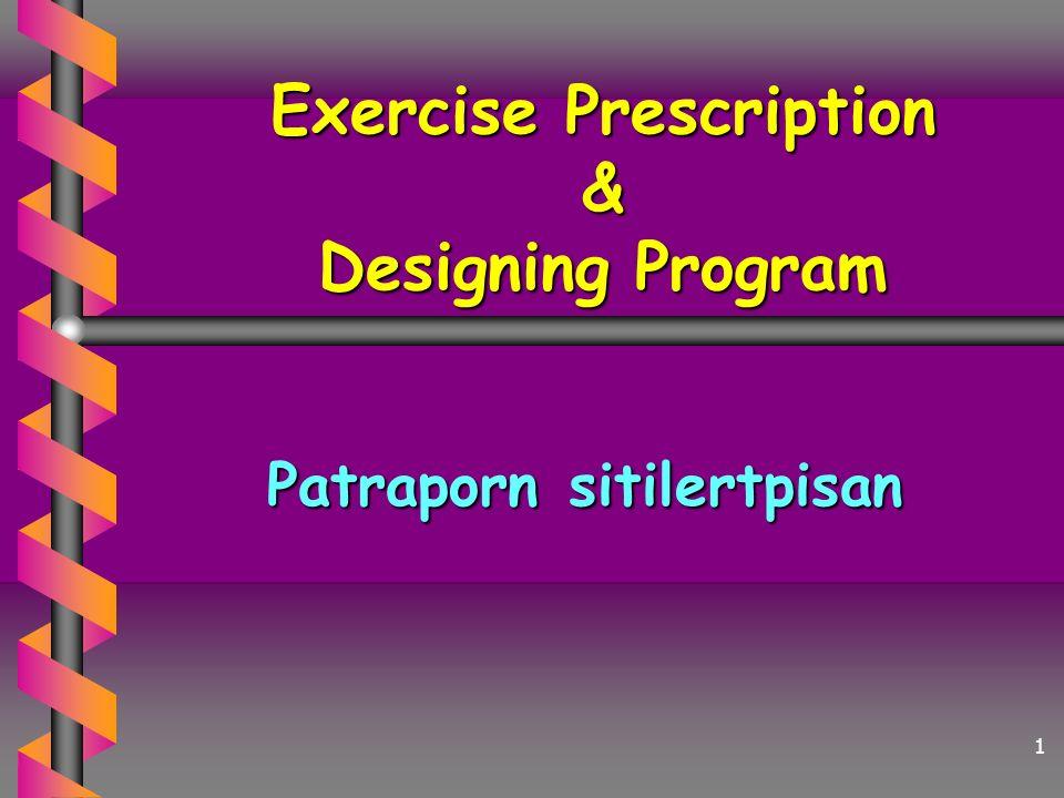 Exercise Prescription & Designing Program Patraporn sitilertpisan 1