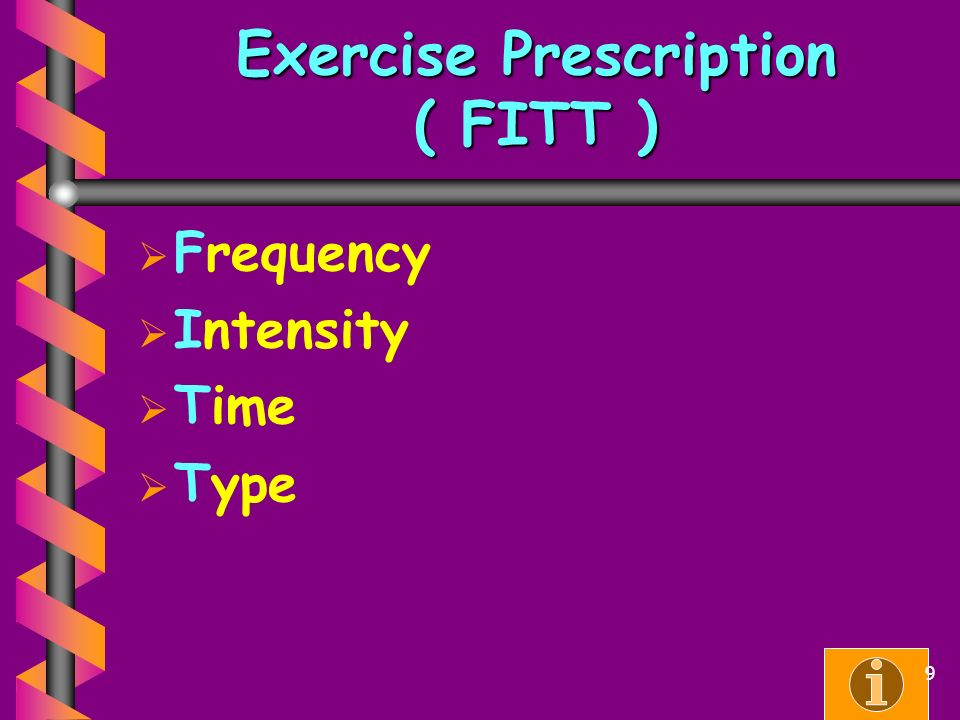Exercise Prescription ( FITT )   Frequency   Intensity   Time   Type 9