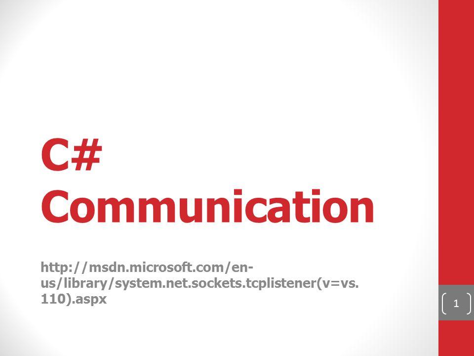 C# Communication http://msdn.microsoft.com/en- us/library/system.net.sockets.tcplistener(v=vs. 110).aspx 1