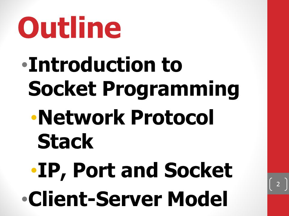 Outline Introduction to Socket Programming Network Protocol Stack IP, Port and Socket Client-Server Model Socket Programming 2