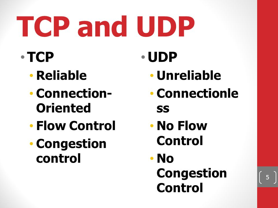 TCP and UDP TCP Reliable Connection- Oriented Flow Control Congestion control UDP Unreliable Connectionle ss No Flow Control No Congestion Control 5