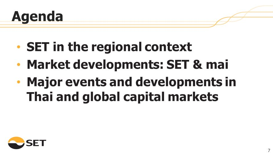 Agenda SET in the regional context Market developments: SET & mai Major events and developments in Thai and global capital markets 7