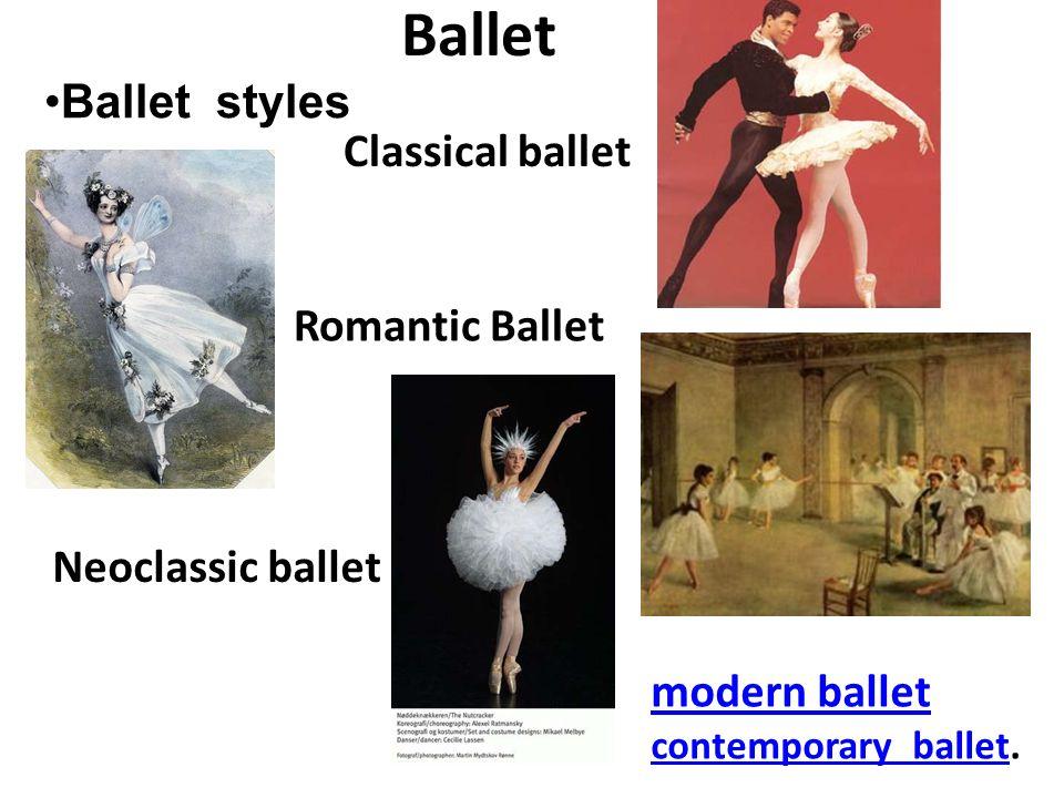 Ballet Ballet styles Classical ballet Romantic Ballet Neoclassic ballet modern ballet contemporary balletmodern ballet contemporary ballet.