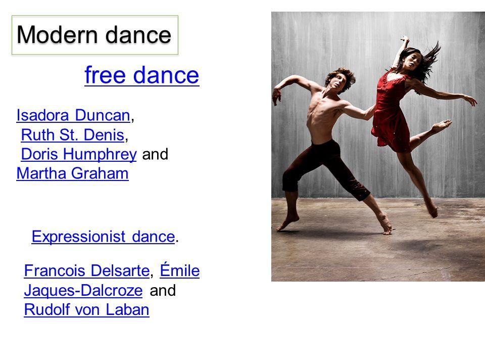 Modern dance free dance Isadora DuncanIsadora Duncan, Ruth St. Denis,Ruth St. Denis Doris Humphrey and Martha GrahamDoris Humphrey Martha Graham Franc