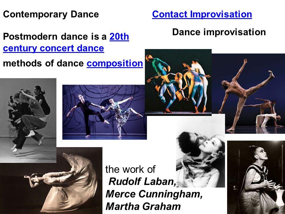 Postmodern dance is a 20th century concert dance20th century concert dance methods of dance compositioncomposition the work of Rudolf Laban, Merce Cun