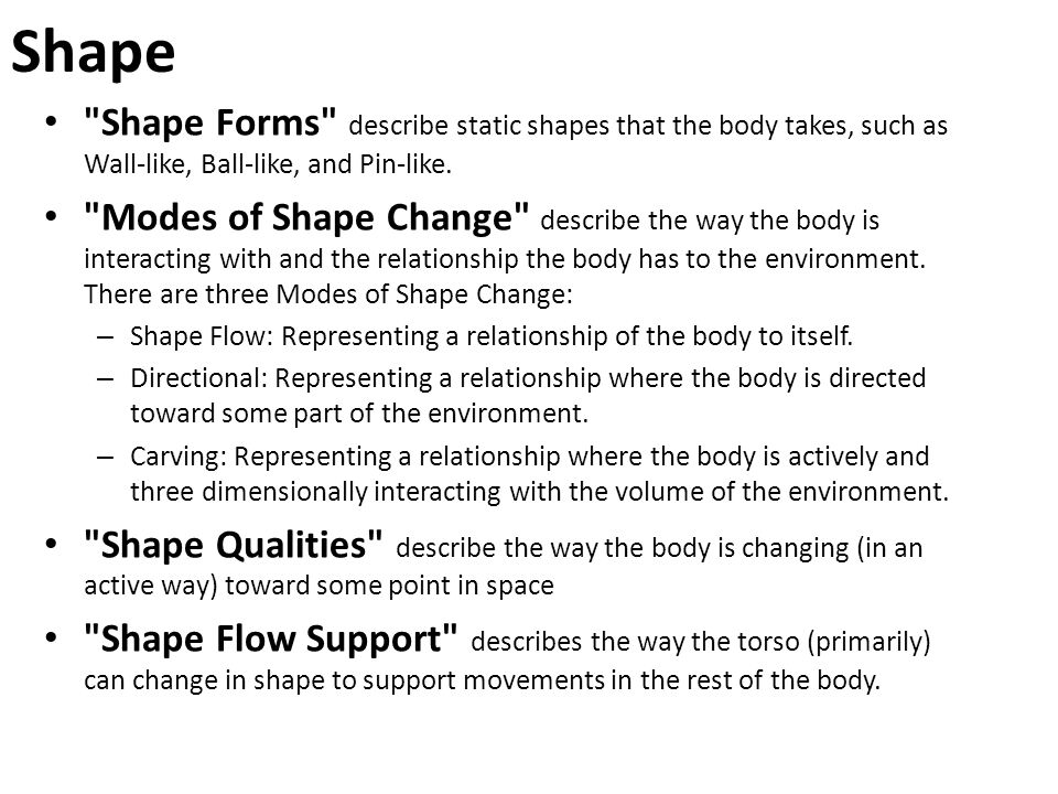 Shape Shape Forms describe static shapes that the body takes, such as Wall-like, Ball-like, and Pin-like.