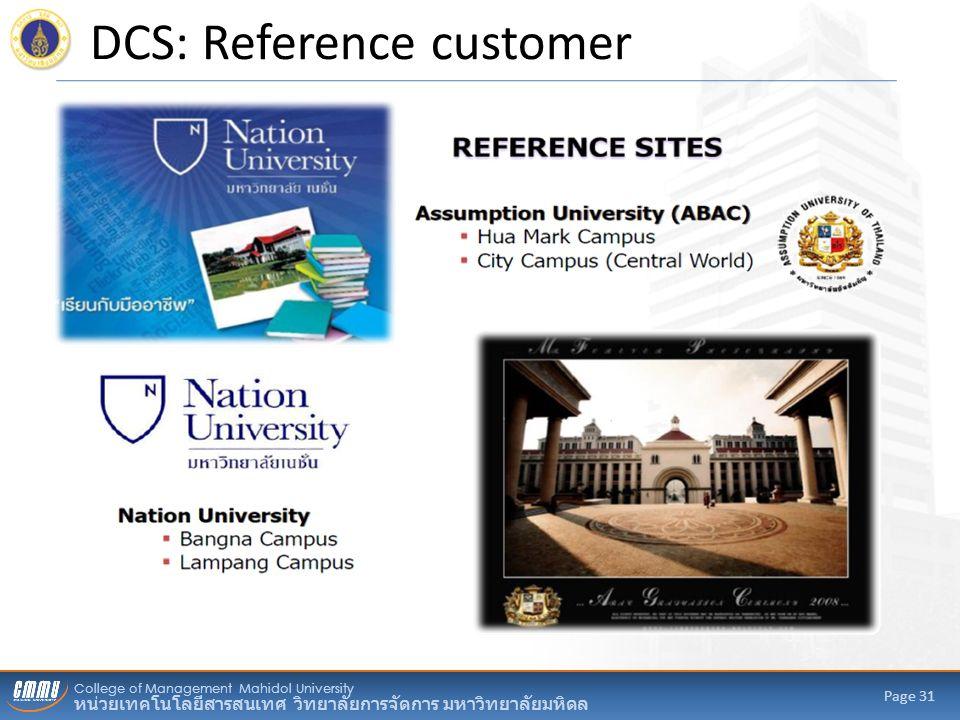 College of Management Mahidol University หน่วยเทคโนโลยีสารสนเทศ วิทยาลัยการจัดการ มหาวิทยาลัยมหิดล Page 31 DCS: Reference customer
