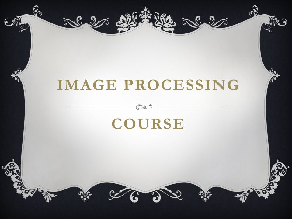 IMAGE PROCESSING COURSE