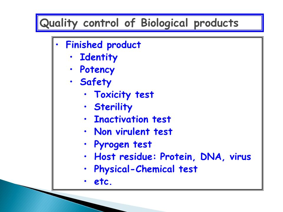 Quality control of Biological products Finished product Identity Potency Safety Toxicity test Sterility Inactivation test Non virulent test Pyrogen te