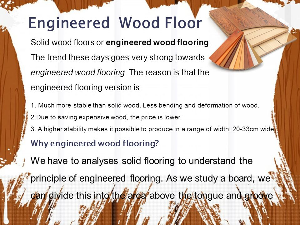 Engineered Wood Floor Solid wood floors or engineered wood flooring.