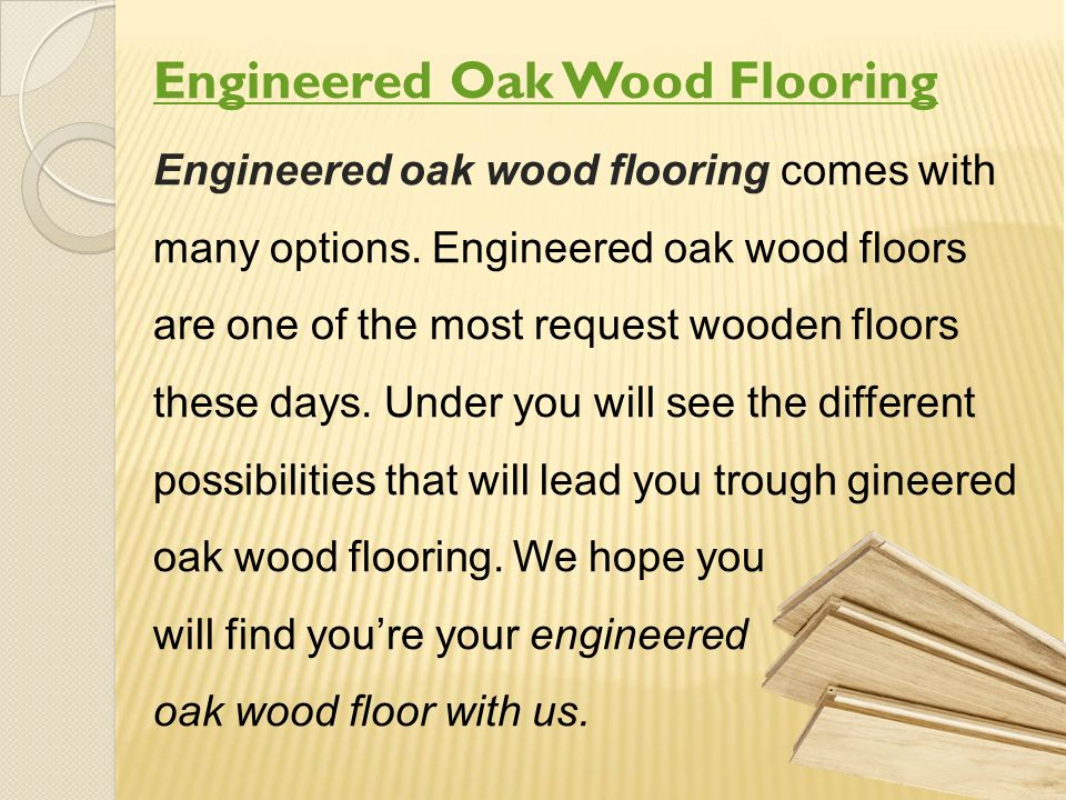 Engineered Oak Wood Flooring Engineered oak wood flooring comes with many options.