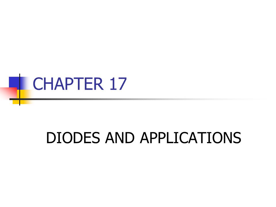 CHAPTER 17 DIODES AND APPLICATIONS
