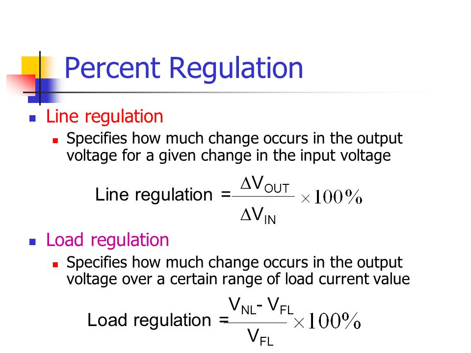 Percent Regulation Line regulation Specifies how much change occurs in the output voltage for a given change in the input voltage Load regulation Spec