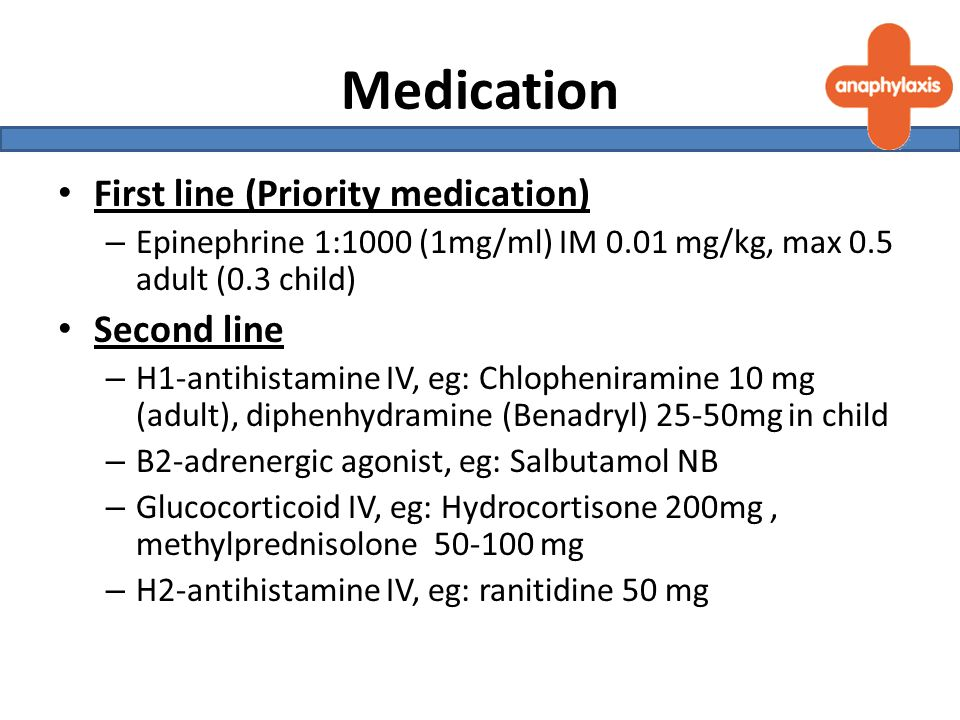 Medication First line (Priority medication) – Epinephrine 1:1000 (1mg/ml) IM 0.01 mg/kg, max 0.5 adult (0.3 child) Second line – H1-antihistamine IV, eg: Chlopheniramine 10 mg (adult), diphenhydramine (Benadryl) 25-50mg in child – B2-adrenergic agonist, eg: Salbutamol NB – Glucocorticoid IV, eg: Hydrocortisone 200mg, methylprednisolone 50-100 mg – H2-antihistamine IV, eg: ranitidine 50 mg