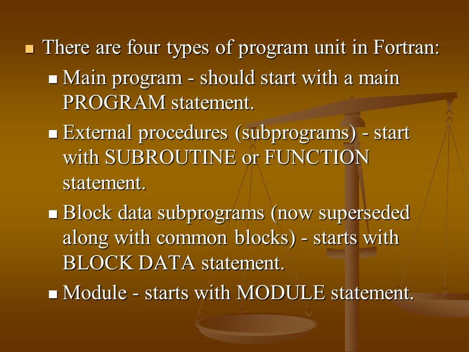 There are four types of program unit in Fortran: There are four types of program unit in Fortran: Main program - should start with a main PROGRAM statement.