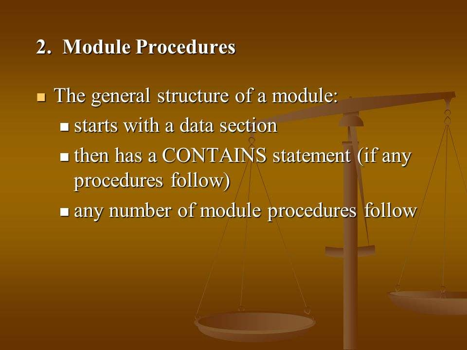 2. Module Procedures The general structure of a module: The general structure of a module: starts with a data section starts with a data section then