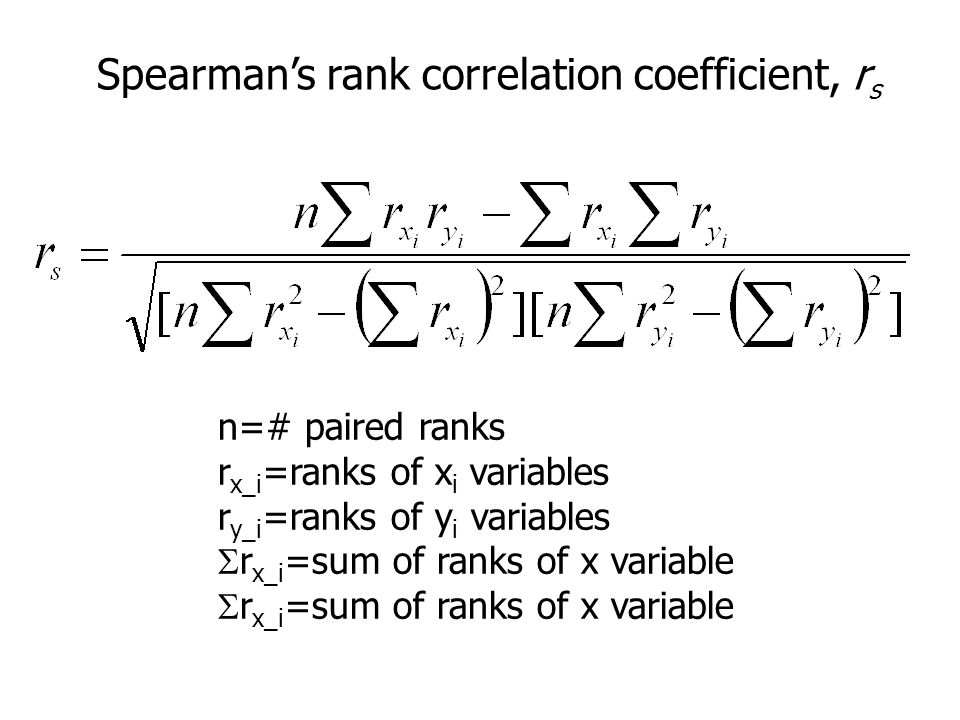 Spearman's rank correlation coefficient, r s n=# paired ranks r x_i =ranks of x i variables r y_i =ranks of y i variables  r x_i =sum of ranks of x v