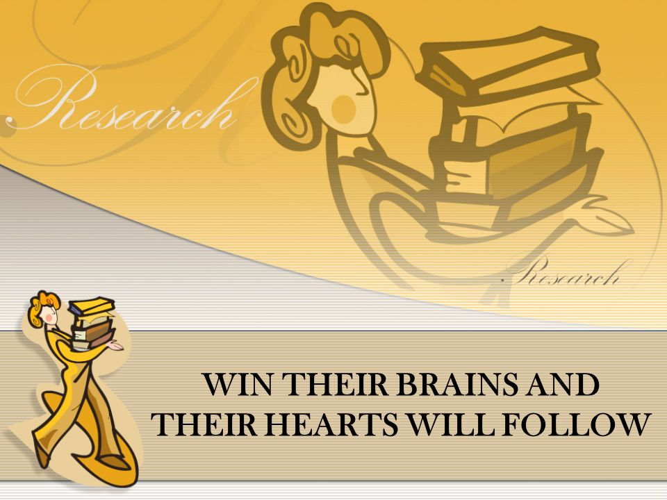 WIN THEIR BRAINS AND THEIR HEARTS WILL FOLLOW