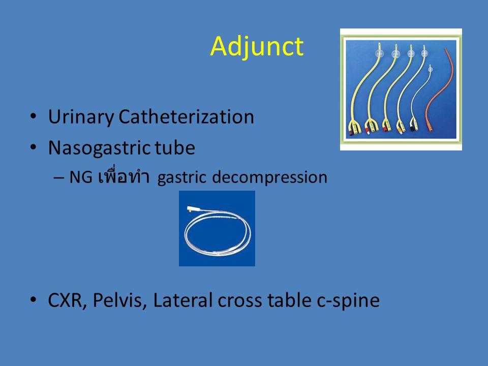 Adjunct Urinary Catheterization Nasogastric tube – NG เพื่อทำ gastric decompression CXR, Pelvis, Lateral cross table c-spine