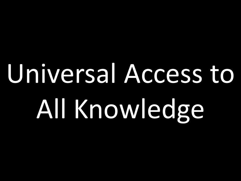 Slide 4 Universal Access to All Knowledge
