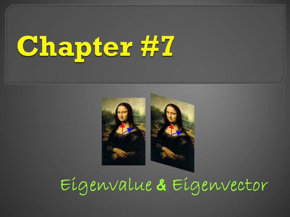 1. Get to know: Eigenvalue & Eigenvector 2. Estimation of Eigenvalue & Eigenvector 3. Theorem