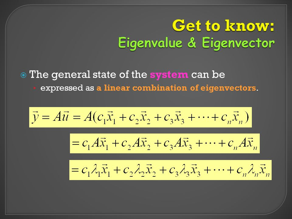  The general state of the system can be expressed as a linear combination of eigenvectors.
