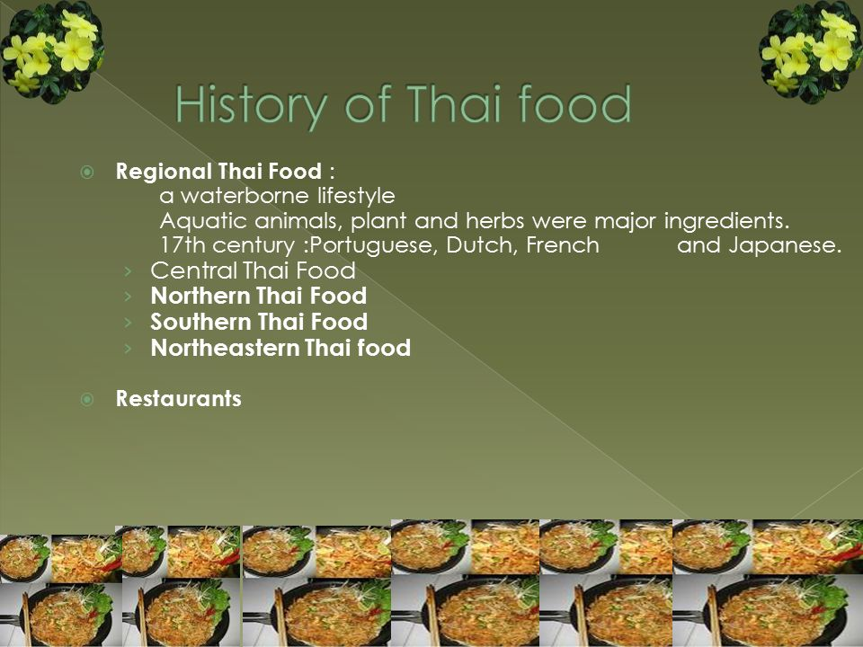 RRegional Thai Food : a waterborne lifestyle Aquatic animals, plant and herbs were major ingredients. 17th century :Portuguese, Dutch, Frenchand Jap