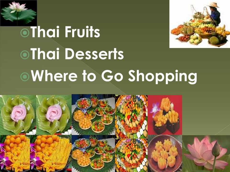 TThai Fruits TThai Desserts WWhere to Go Shopping