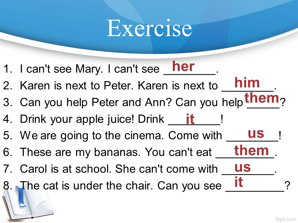 Exercise 1.I can t see Mary. I can t see ________.