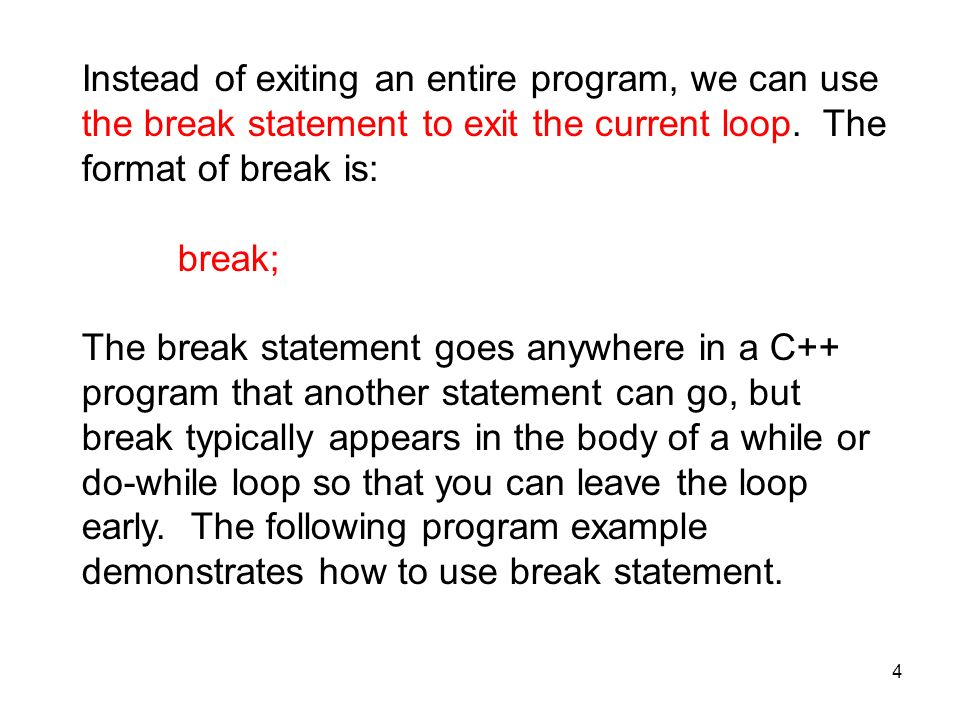 4 Instead of exiting an entire program, we can use the break statement to exit the current loop.