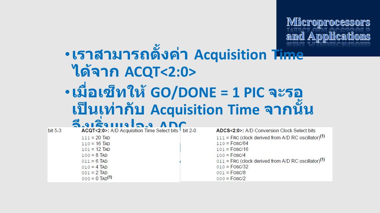 เราสามารถตั้งค่า Acquisition Time ได้จาก ACQT เมื่อเซ็ทให้ GO/DONE = 1 PIC จะรอ เป็นเท่ากับ Acquisition Time จากนั้น จึงเริ่มแปลง ADC และเมื่อแปลง ADC
