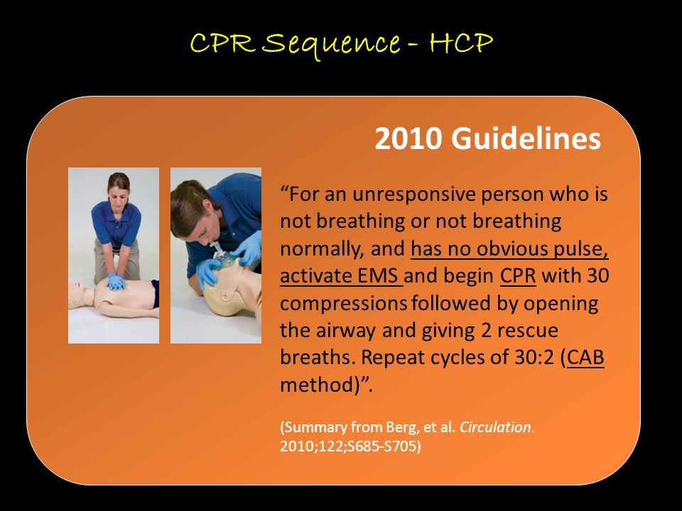 "CPR Sequence - HCP ""For an unresponsive person who is not breathing or not breathing normally, and has no obvious pulse, activate EMS and begin CPR wi"