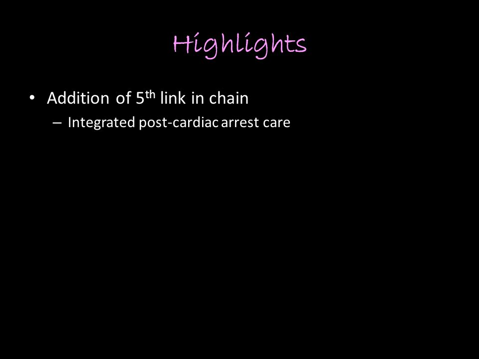 Highlights Addition of 5 th link in chain – Integrated post-cardiac arrest care