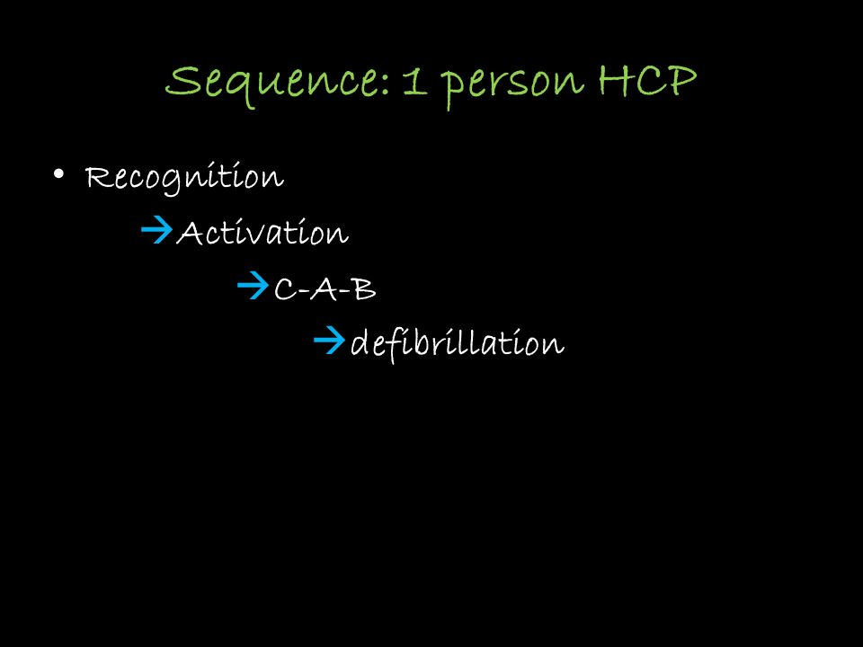 Sequence: 1 person HCP Recognition  Activation  C-A-B  defibrillation