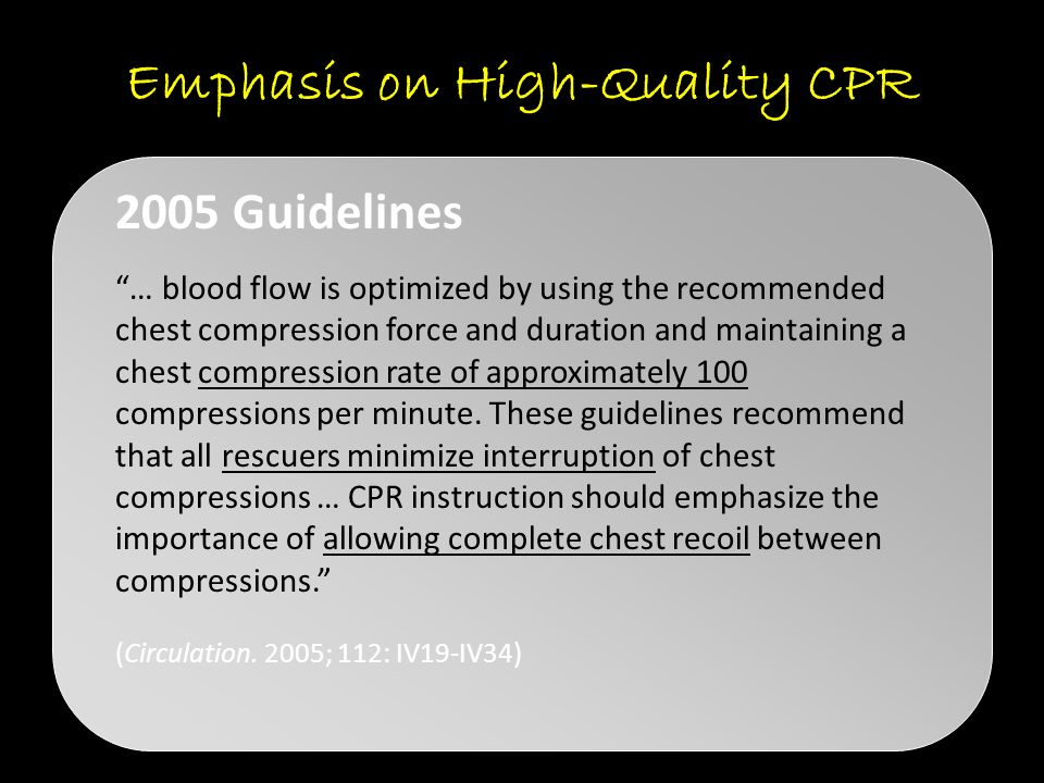 "Emphasis on High-Quality CPR ""… blood flow is optimized by using the recommended chest compression force and duration and maintaining a chest compress"