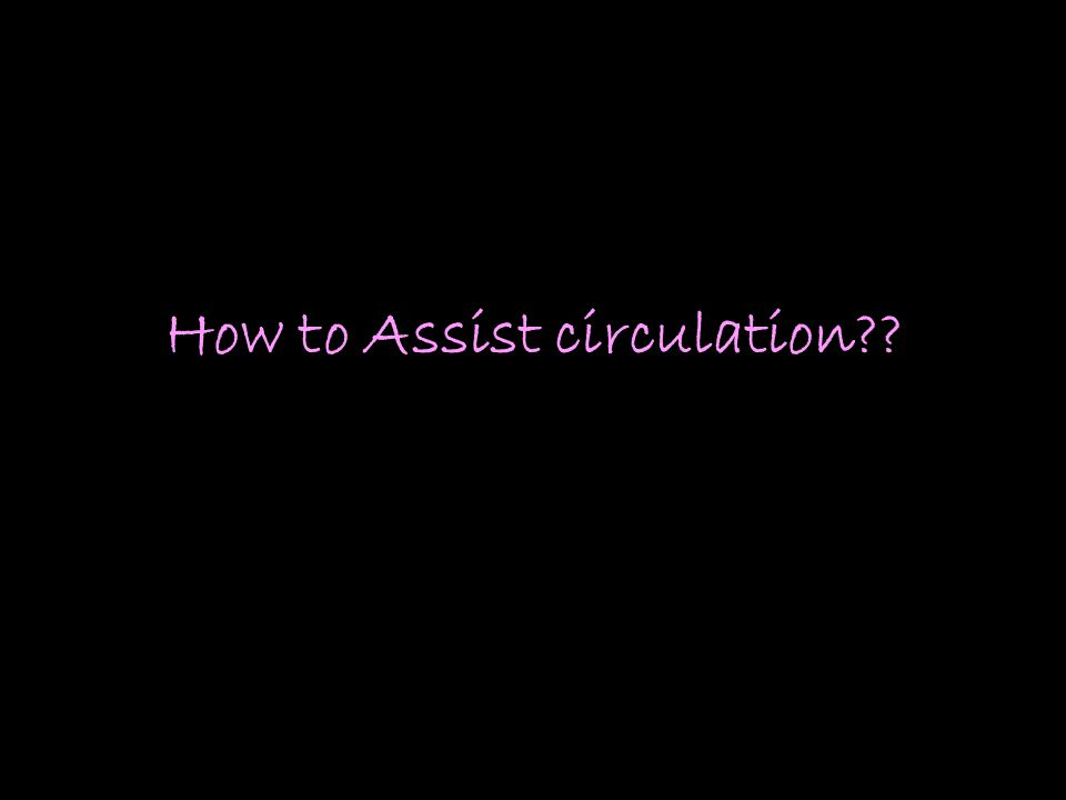 How to Assist circulation??
