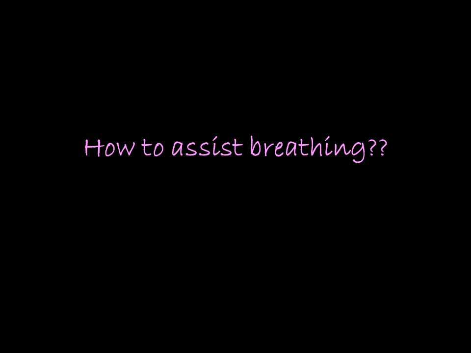 How to assist breathing??