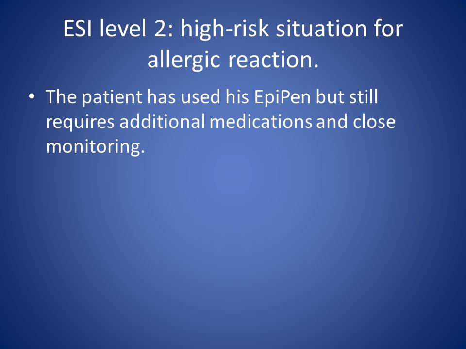 ESI level 2: high-risk situation for allergic reaction.